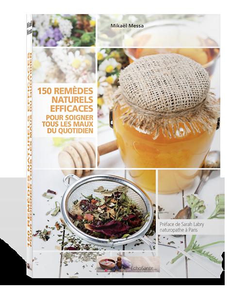 150 remèdes naturels et efficaces pour tous les maux du quotidien - Volume 2