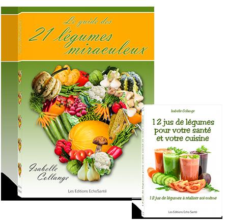 Guide des 21 légumes miraculeux et 12 jus de légumes