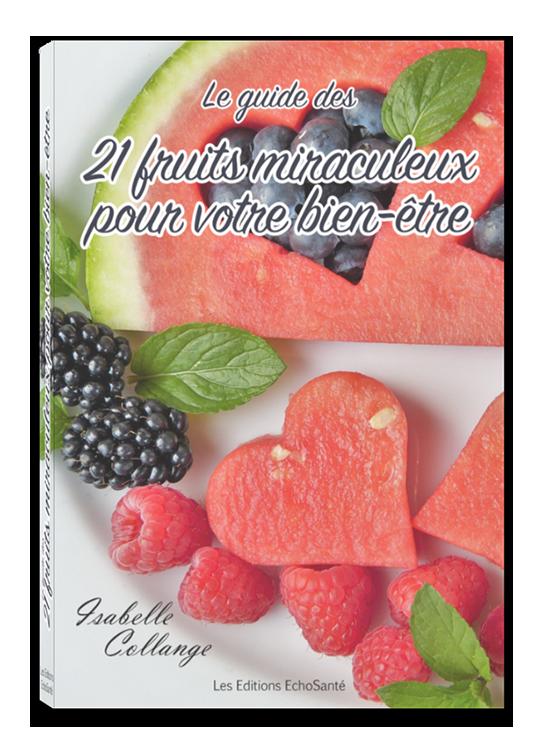Le Guide des 21 fruits miraculeux pour votre bien-être