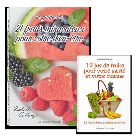 Guide des 21 fruits miraculeux pour votre bien-être et 12 jus de fruits pour votre santé et votre cuisine