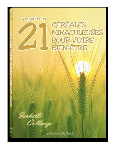 Le Guide des 21 céréales miraculeuses pour votre bien-être