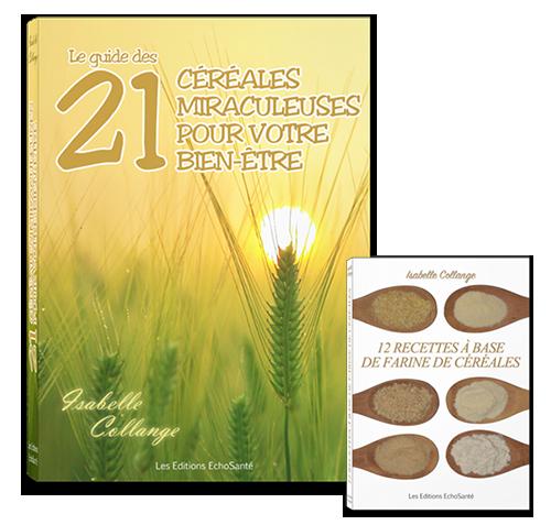 21 céréales miraculeuses pour votre bien-être et 12 recettes à base de farine de céréales