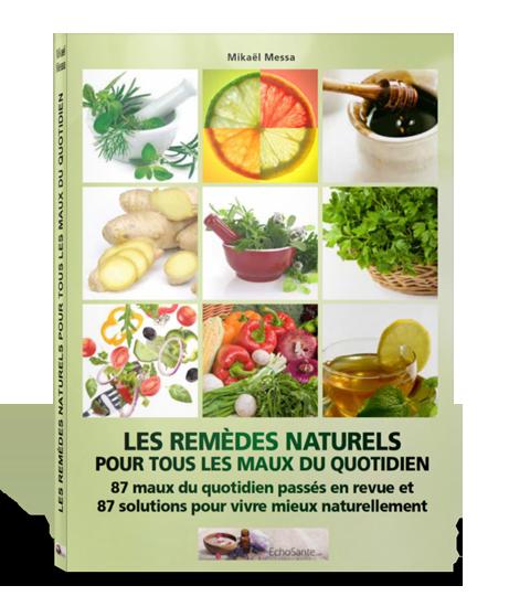 87 remèdes naturels et efficaces pour tous les maux du quotidien