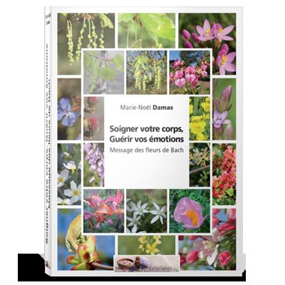 Soigner votre corps, guérir vos émotions - Message des Fleurs de Bach